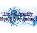 Technical paper provides information on how to specify liquid flowmeters